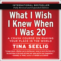 What I Wish I Knew When I Was 20 - 10th Anniversary Edition: A Crash Course on Making Your Place in the World - Tina Seelig