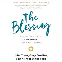The Blessing: Giving the Gift of Unconditional Love and Acceptance - Gary Smalley,John Trent,Kari Trent Stageberg