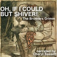 Oh, If I Could but Shiver! - Jacob Grimm, Wilhelm Grimm