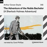 The Adventure of the Noble Bachelor: A Sherlock Holmes Adventure - Arthur Conan Doyle