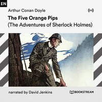 The Five Orange Pips: A Sherlock Holmes Adventure - Arthur Conan Doyle