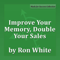 Improve Your Memory, Double Your Sales - Ron White