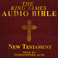 The King James Audio Bible: New Testament – Complete - Christopher Glyn