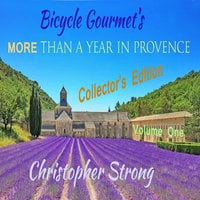 Bicycle Gourmet's More Than a Year in Provence: Collectors Edition – Volume One - Christopher Strong
