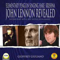 Elementary Penguin Singing Hare Krishna John Lennon Revealed: Interviews With His Sister Julia Baird - Geoffrey Giuliano