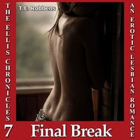 Final Break, An Erotic Lesbian Romance (The Ellis Chronicles – book 7) - T.E. Robbens
