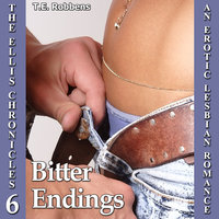 Bitter Endings: An Erotic Lesbian Romance (The Ellis Chronicles – Book 6) - T.E. Robbens