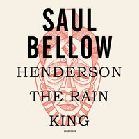 Henderson the Rain King - Saul Bellow