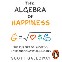 The Algebra of Happiness: The pursuit of success, love and what it all means - Scott Galloway