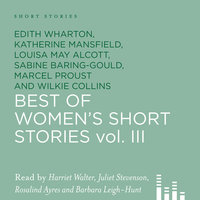 Best of Women's Short Stories, Vol. 3 - Edith Wharton,Louisa May Alcott,Katherine Mansfield,Wilkie Collins,Marcel Proust,Saki,Sabine Baring-Gould