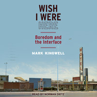 Wish I Were Here: Boredom and the Interface - Mark Kingwell