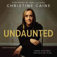 Undaunted: Daring to do what God calls you to do - Christine Caine