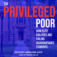 The Privileged Poor: How Elite Colleges Are Failing Disadvantaged Students - Anthony Abraham Jack