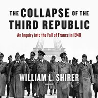 The Collapse of the Third Republic: An Inquiry into the Fall of France in 1940 - William L. Shirer