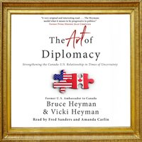 The Art of Diplomacy: Strengthening the Canada-U.S. Relationship in Times of Uncertainty - Bruce Heyman, Vicki Heyman
