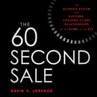 The 60 Second Sale: The Ultimate System for Building Lifelong Client Relationships in the Blink of an Eye - David V. Lorenzo