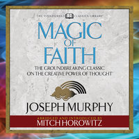 Magic of Faith: The Groundbreaking Classic on the Creative Power of Thought - Dr. Joseph Murphy,Mitch Horowitz