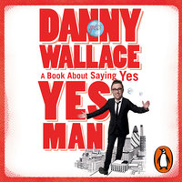 Yes Man: A Book About Saying Yes - Danny Wallace