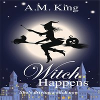 Witch Happens - A. M. King