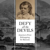 Defy All the Devils: America's First Kidnapping for Ransom - Norman Zierold