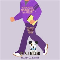 Designer Dogs, Awkward Hugs, and a Pigeon: Veterinary Tales, Again - PJ Miller
