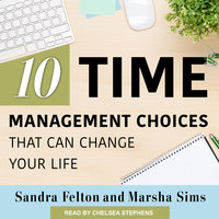 Ten Time Management Choices That Can Change Your Life - Sandra Felton,Marsha Sims