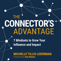 The Connector's Advantage: 7 Mindsets to Grow Your Influence and Impact - Michelle Tillis Lederman