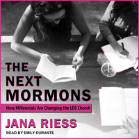 The Next Mormons: How Millennials Are Changing the LDS Church - Jana Riess