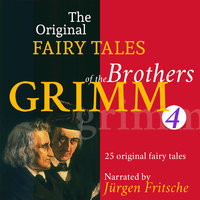 The Original Fairy Tales of the Brothers Grimm - Part 4 of 8. - Brothers Grimm