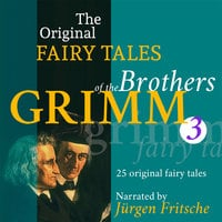 The Original Fairy Tales of the Brothers Grimm - Part 3 of 8. - Brothers Grimm