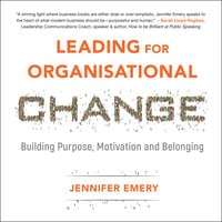 Leading for Organisational Change: Building purpose, motivation and belonging - Jennifer Emery