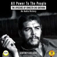 All Power to the People: The Speeches of Ernesto Che Guevara - Geoffrey Giuliano
