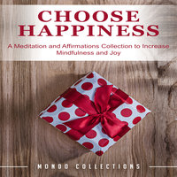 Choose Happiness: A Meditation and Affirmations Collection to Increase Mindfulness and Joy - Mondo Collections