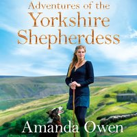 Adventures Of The Yorkshire Shepherdess - Amanda Owen