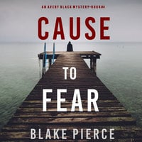 Cause to Fear - Blake Pierce
