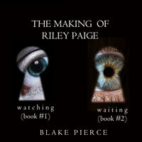 The Making of Riley Paige Bundle: Watching (#1) and Waiting (#2) - Blake Pierce