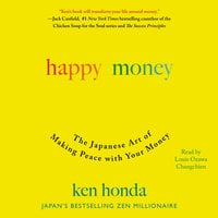 Happy Money: The Japanese Art of Making Peace with Your Money - Ken Honda