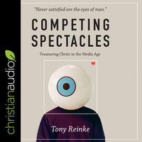 Competing Spectacles - Tony Reinke