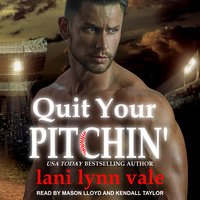 Quit Your Pitchin' - Lani Lynn Vale
