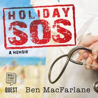 Holiday SOS: the Life-Saving Adventures of a Travelling Doctor - Ben MacFarlane