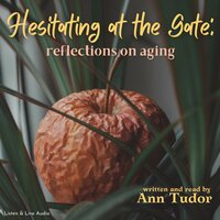 Hesitating at the Gate: Reflections on Aging - Ann Tudor