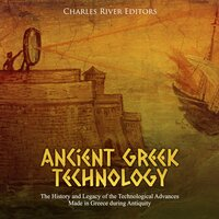 Ancient Greek Technology - Charles River Editors