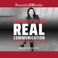 Real Communication: How to Be You and Lead True - Gabrielle Dolan