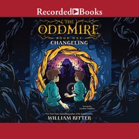 The Oddmire: Changeling - William Ritter
