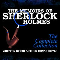 The Memoirs of Sherlock Holmes - The Complete Collection - Sir Arthur Conan Doyle