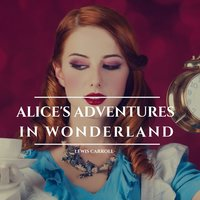 Alice's Adventures in Wonderland - Lewis Carroll