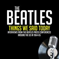 Things We Said Today - Previously Unreleased Interviews - John Lennon,Paul McCartney,Ringo Starr,George Harrison,Jean Morris,Larry Kane