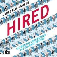Hired: Six Months Undercover in Low-Wage Britain - James Bloodworth