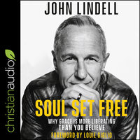 Soul Set Free: Why Grace is More Liberating Than You Believe - John Lindell