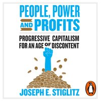 People, Power, and Profits: Progressive Capitalism for an Age of Discontent - Joseph E. Stiglitz
